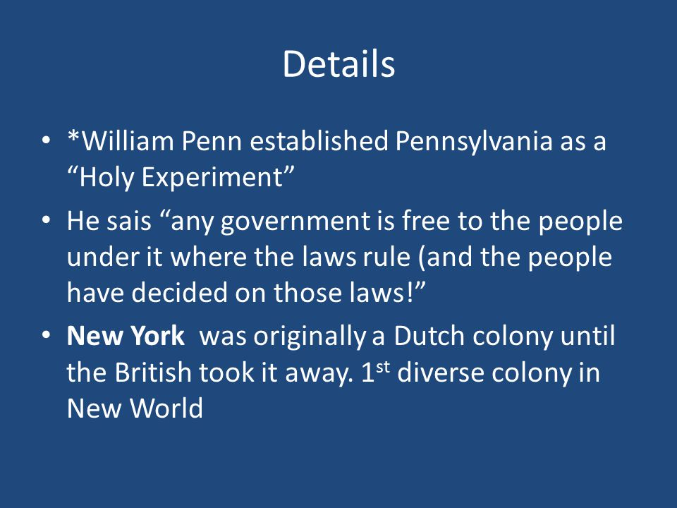 Details *William Penn established Pennsylvania as a Holy Experiment