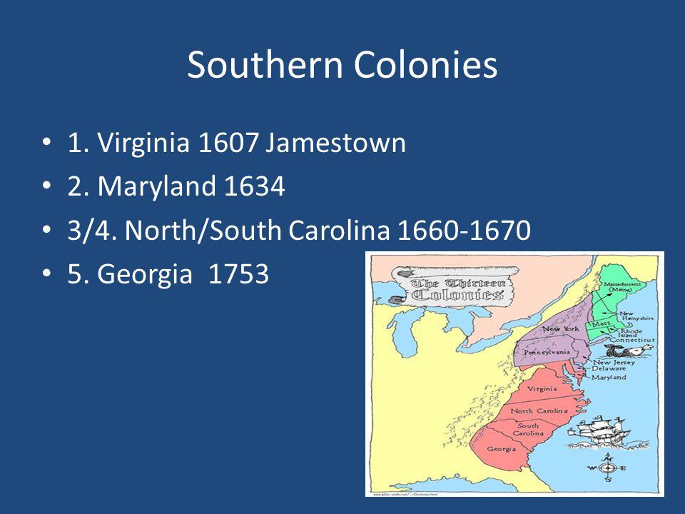 Southern Colonies 1. Virginia 1607 Jamestown 2. Maryland 1634