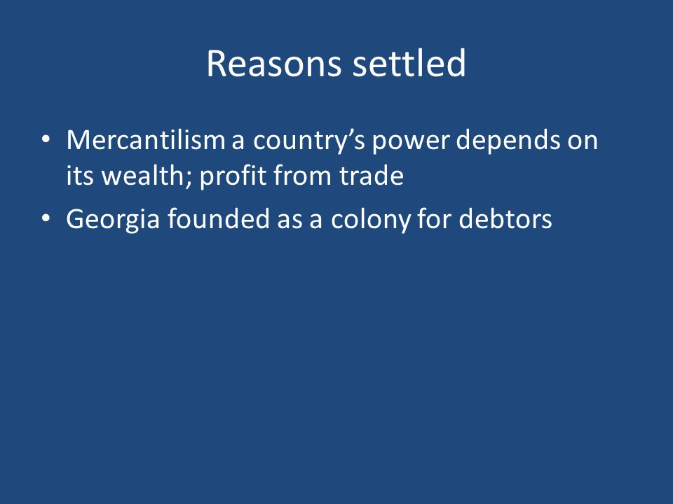 Reasons settled Mercantilism a country's power depends on its wealth; profit from trade.