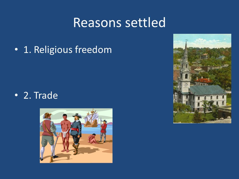 Reasons settled 1. Religious freedom 2. Trade