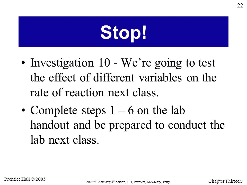 Stop! Investigation 10 - We're going to test the effect of different variables on the rate of reaction next class.