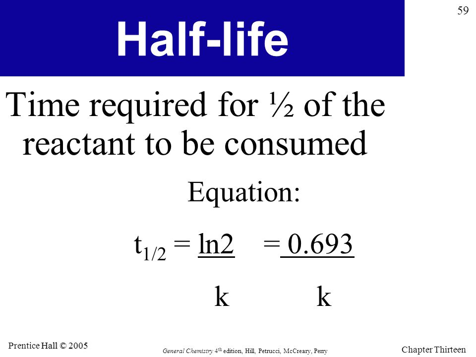 Half-life Time required for ½ of the reactant to be consumed Equation: