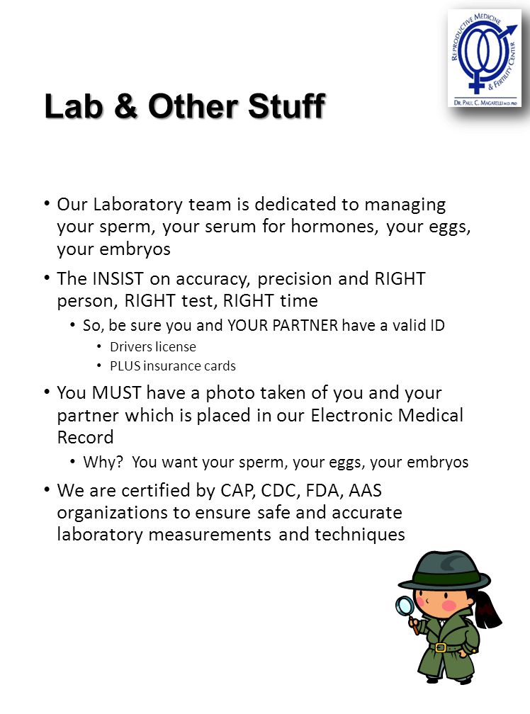 Lab & Other Stuff Our Laboratory team is dedicated to managing your sperm, your serum for hormones, your eggs, your embryos.