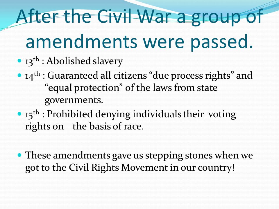 After the Civil War a group of amendments were passed.