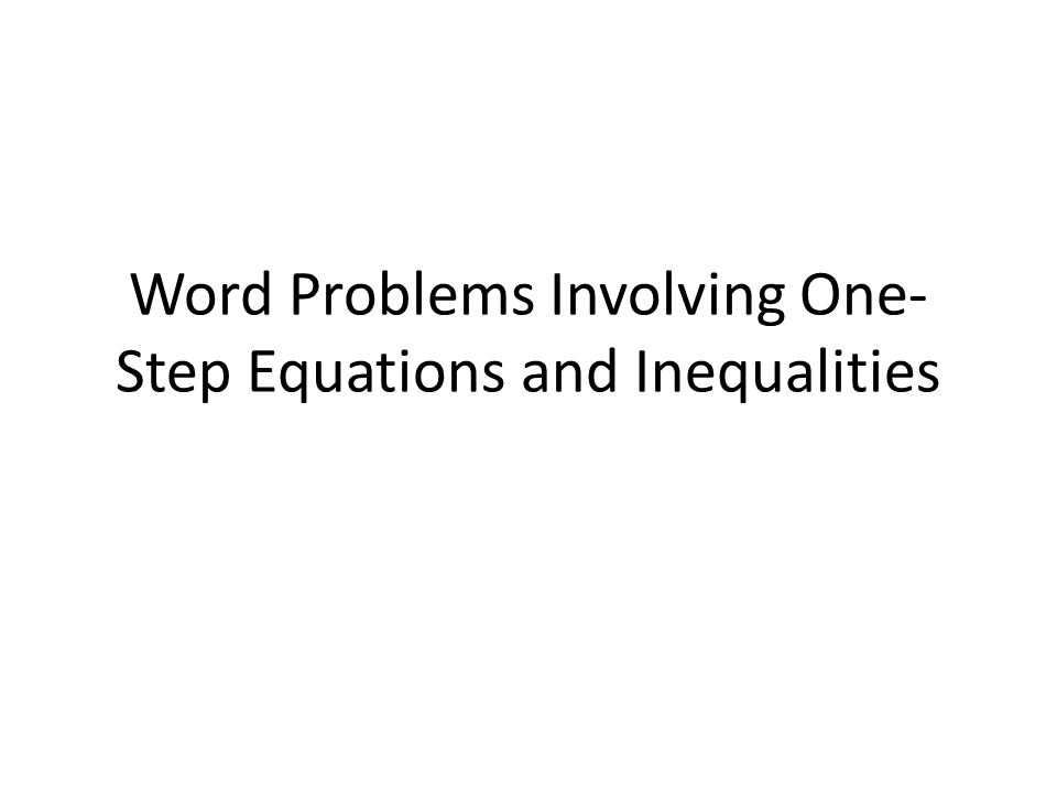 Word Problems Involving One-Step Equations and Inequalities
