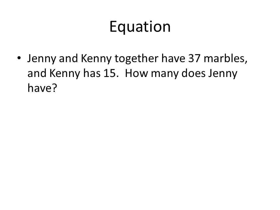 Equation Jenny and Kenny together have 37 marbles, and Kenny has 15. How many does Jenny have