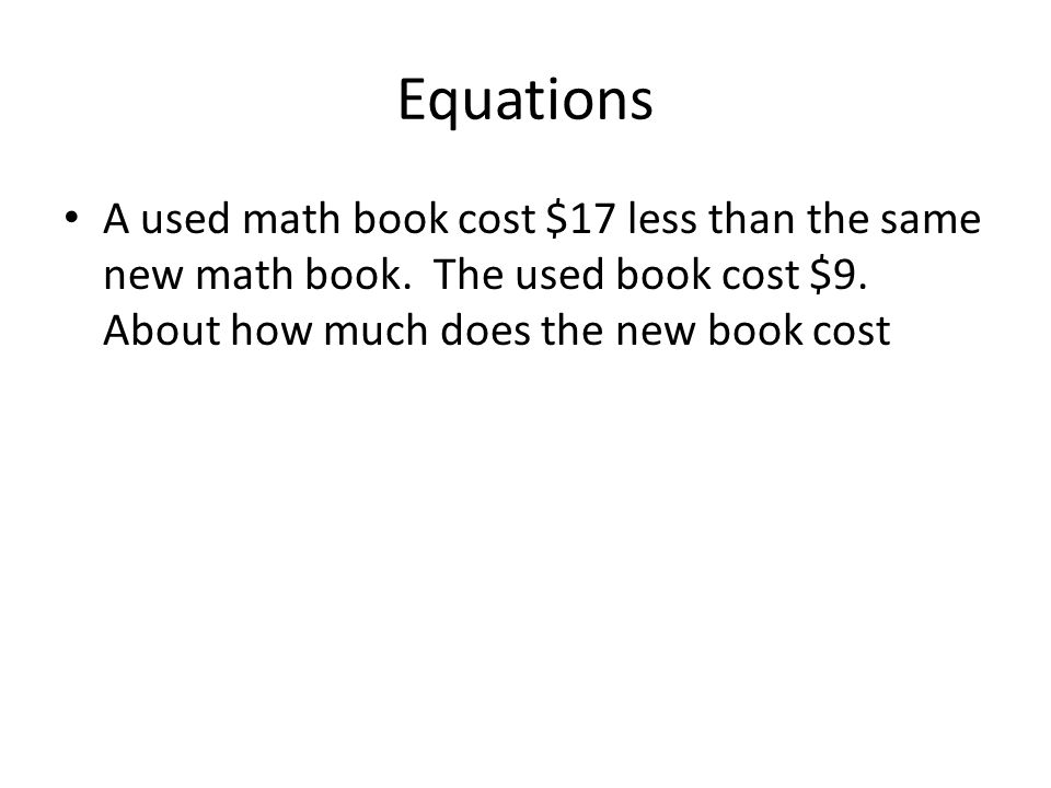 Equations A used math book cost $17 less than the same new math book.