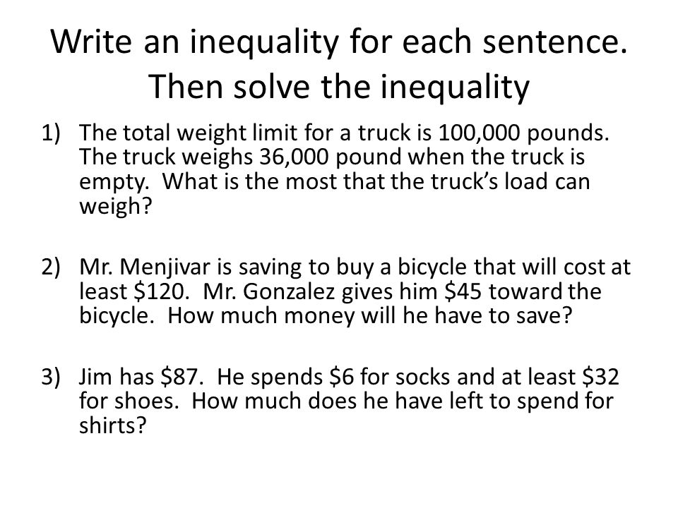 Write an inequality for each sentence. Then solve the inequality