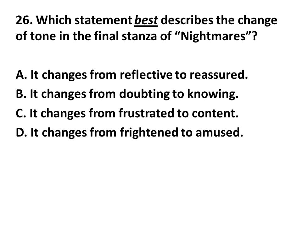 26. Which statement best describes the change of tone in the final stanza of Nightmares .