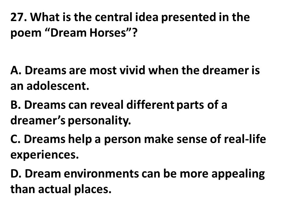 27. What is the central idea presented in the poem Dream Horses . A