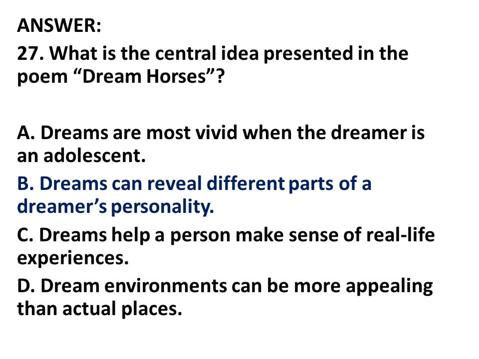 ANSWER: 27. What is the central idea presented in the poem Dream Horses .