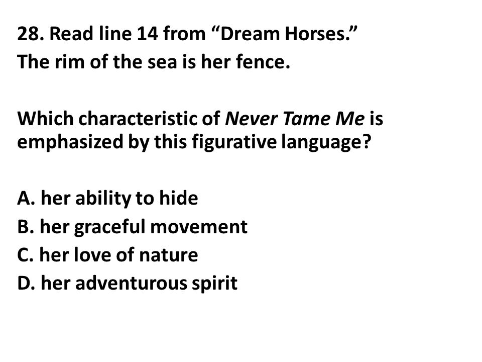 28. Read line 14 from Dream Horses. The rim of the sea is her fence