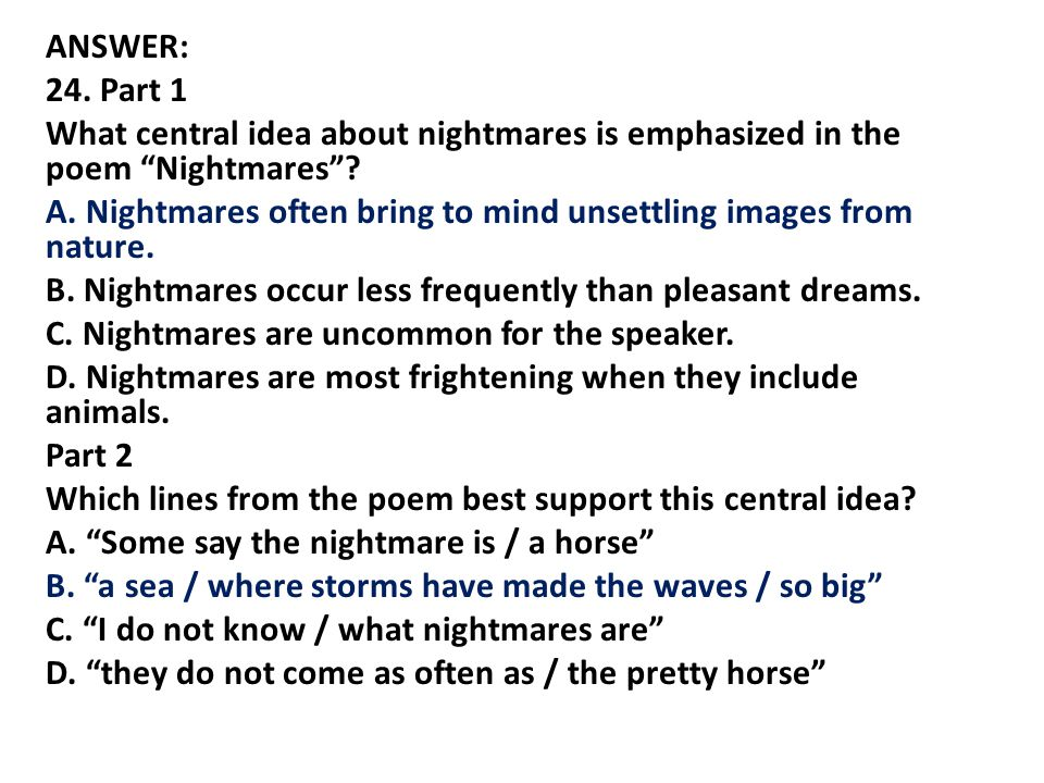 ANSWER: 24. Part 1 What central idea about nightmares is emphasized in the poem Nightmares .