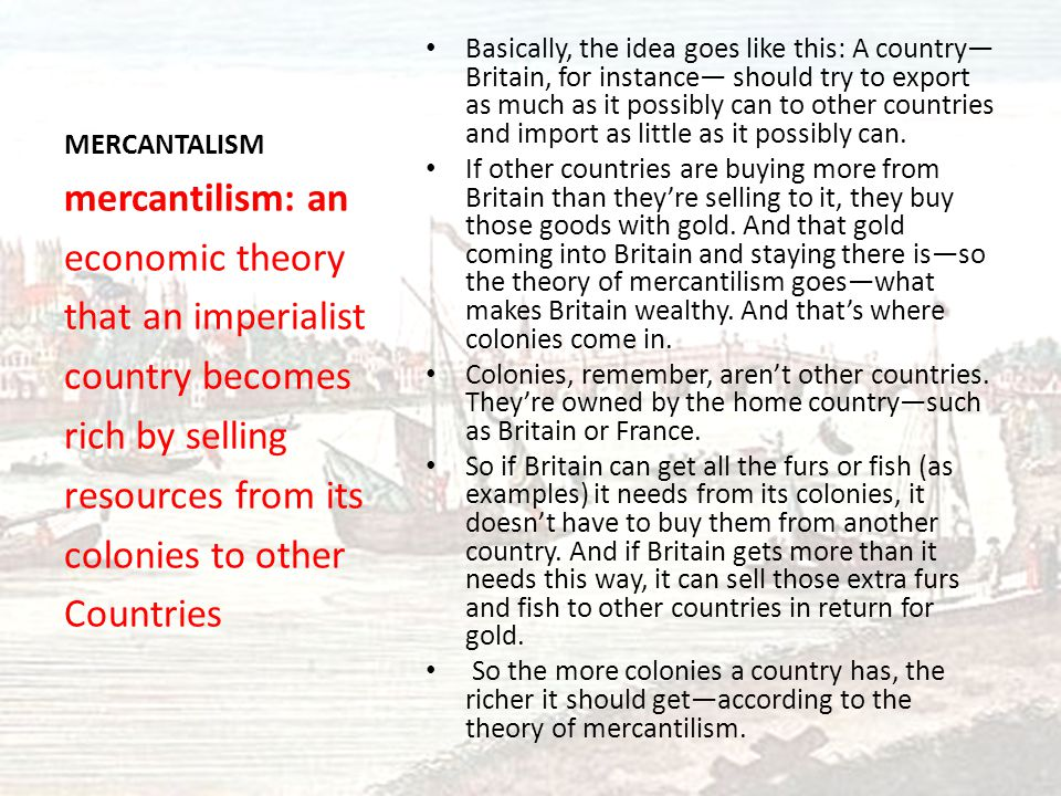 mercantilism: an economic theory that an imperialist country becomes
