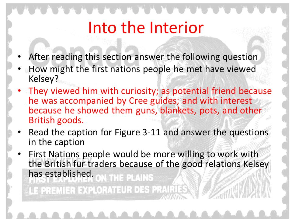 Into the Interior After reading this section answer the following question. How might the first nations people he met have viewed Kelsey