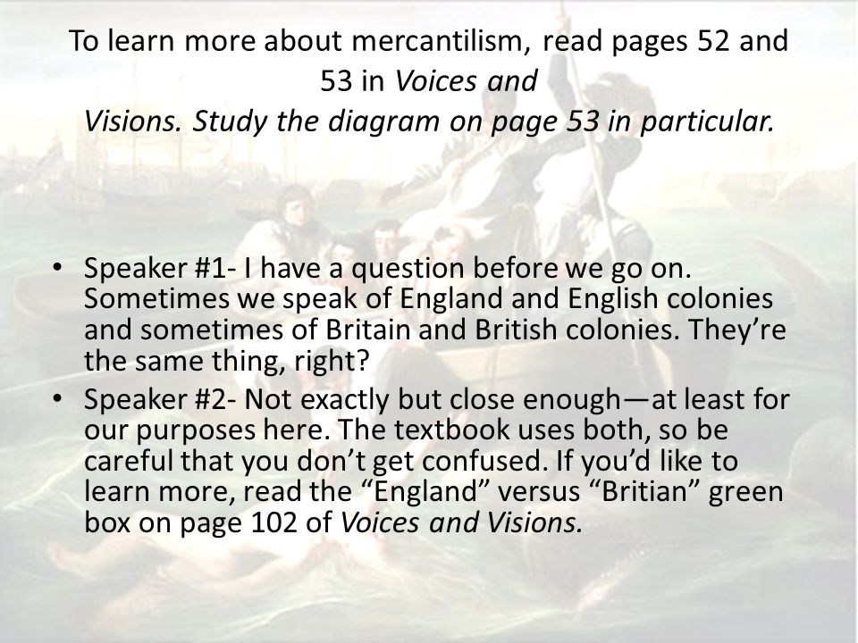 To learn more about mercantilism, read pages 52 and 53 in Voices and Visions. Study the diagram on page 53 in particular.