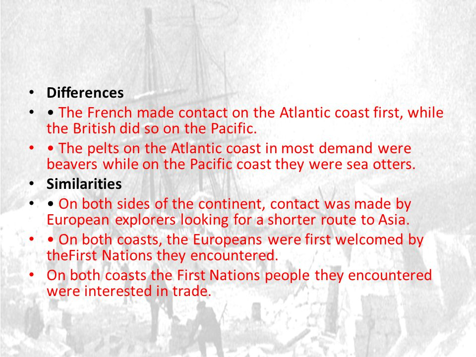 Differences • The French made contact on the Atlantic coast first, while the British did so on the Pacific.