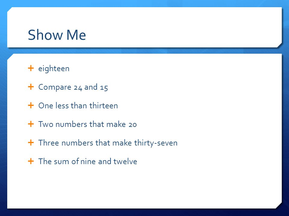 Show Me eighteen Compare 24 and 15 One less than thirteen