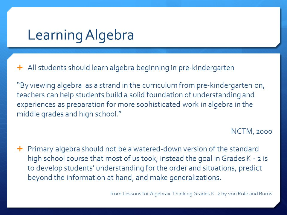 Learning Algebra All students should learn algebra beginning in pre-kindergarten.