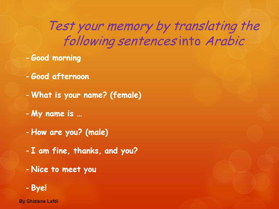 Test your memory by translating the following sentences into Arabic