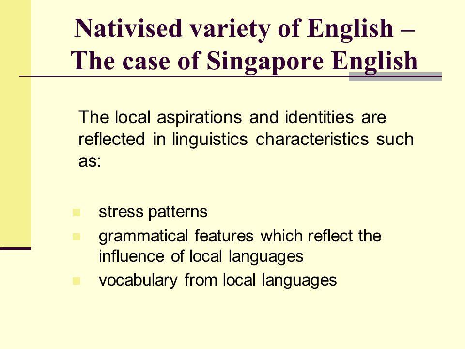 Nativised variety of English – The case of Singapore English