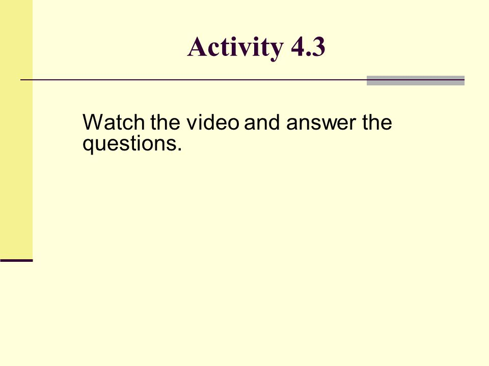 Activity 4.3 Watch the video and answer the questions.