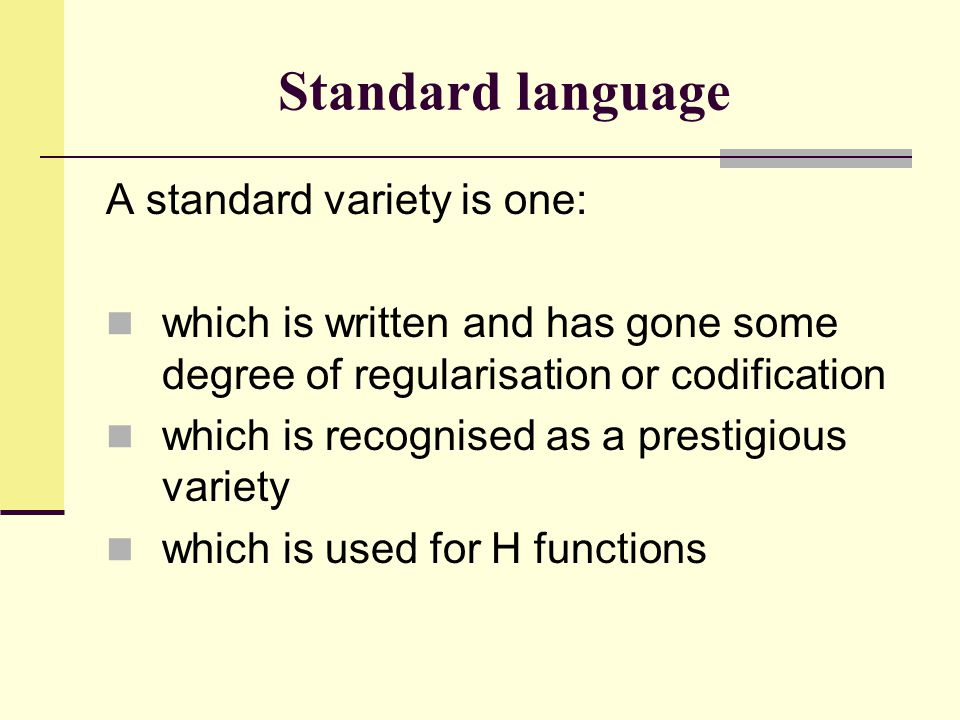Standard language A standard variety is one: