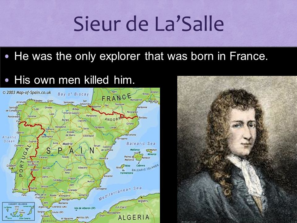 Sieur de La'Salle He was the only explorer that was born in France.