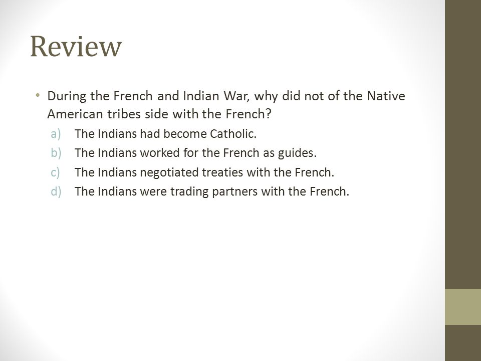 Review During the French and Indian War, why did not of the Native American tribes side with the French