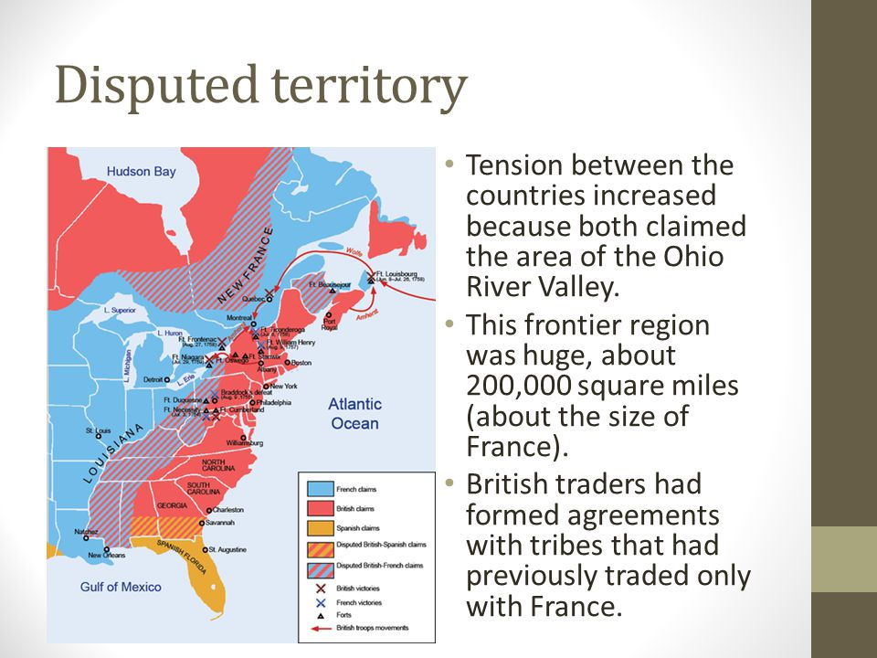 Disputed territory Tension between the countries increased because both claimed the area of the Ohio River Valley.