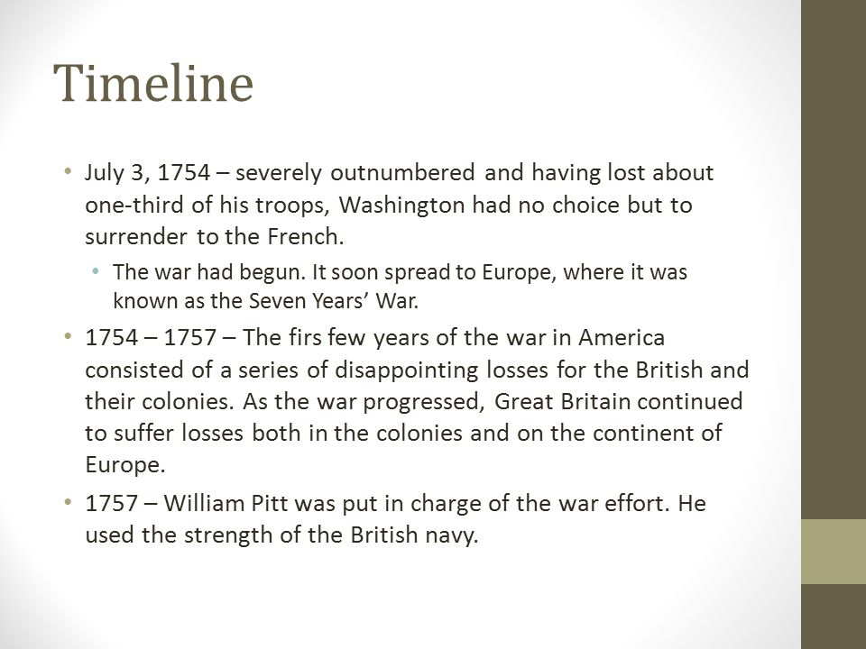 Timeline July 3, 1754 – severely outnumbered and having lost about one-third of his troops, Washington had no choice but to surrender to the French.