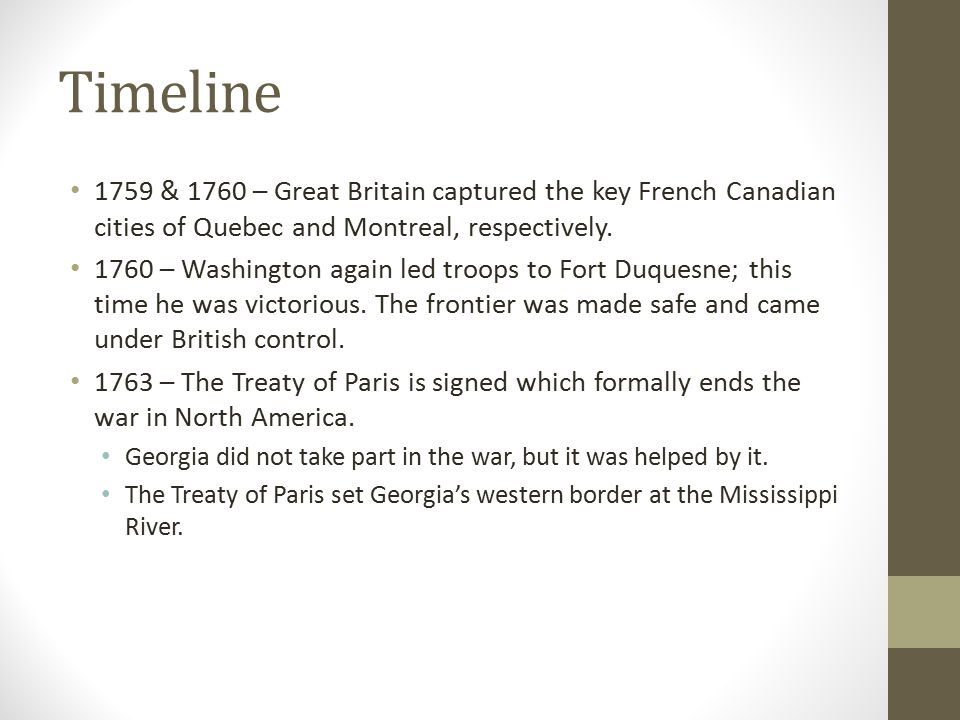 Timeline 1759 & 1760 – Great Britain captured the key French Canadian cities of Quebec and Montreal, respectively.