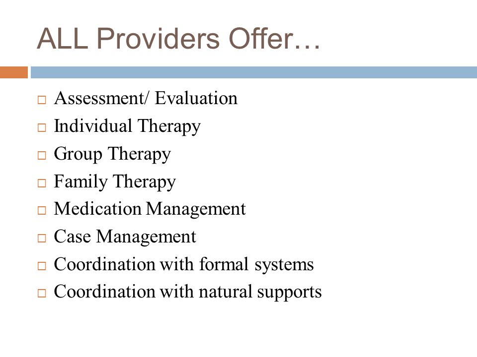 ALL Providers Offer… Assessment/ Evaluation Individual Therapy