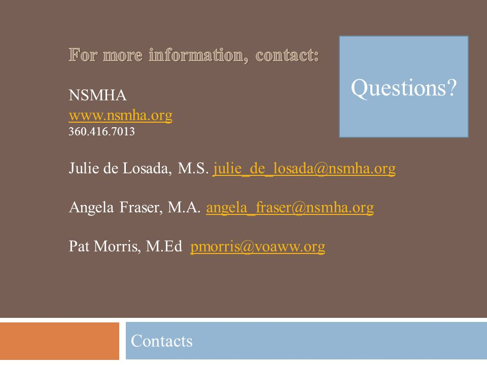 Questions For more information, contact: Contacts NSMHA www.nsmha.org