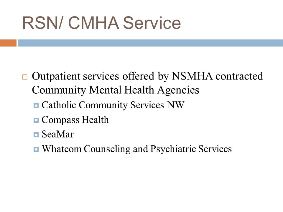 RSN/ CMHA Service Outpatient services offered by NSMHA contracted Community Mental Health Agencies.