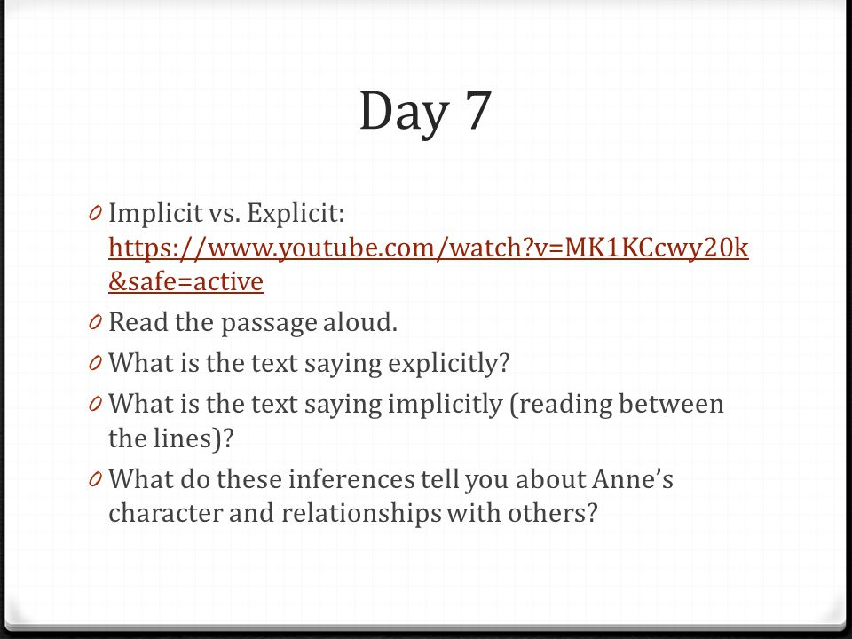 Day 7 Implicit vs. Explicit: https://www.youtube.com/watch v=MK1KCcwy20k&safe=active. Read the passage aloud.