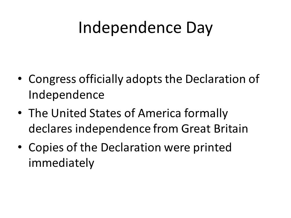 Independence Day Congress officially adopts the Declaration of Independence.