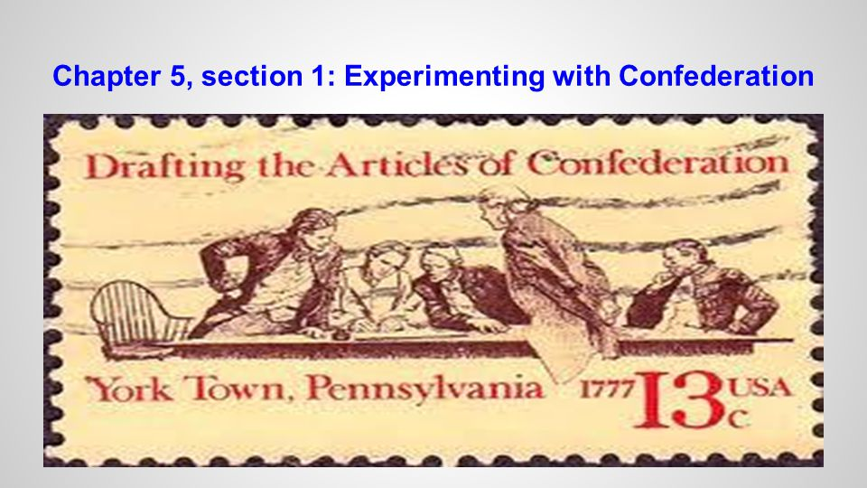 Chapter 5, section 1: Experimenting with Confederation
