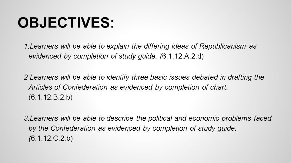 OBJECTIVES: 1.Learners will be able to explain the differing ideas of Republicanism as evidenced by completion of study guide. (6.1.12.A.2.d)