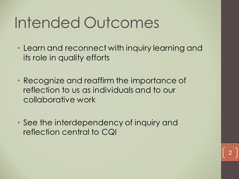 Intended Outcomes Learn and reconnect with inquiry learning and its role in quality efforts.