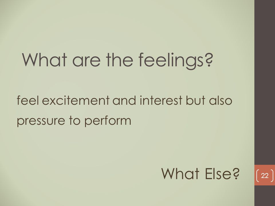 feel excitement and interest but also pressure to perform What Else