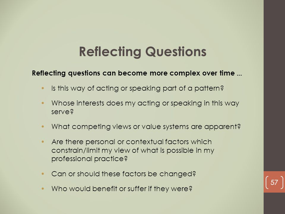 Reflecting Questions Reflecting questions can become more complex over time … Is this way of acting or speaking part of a pattern