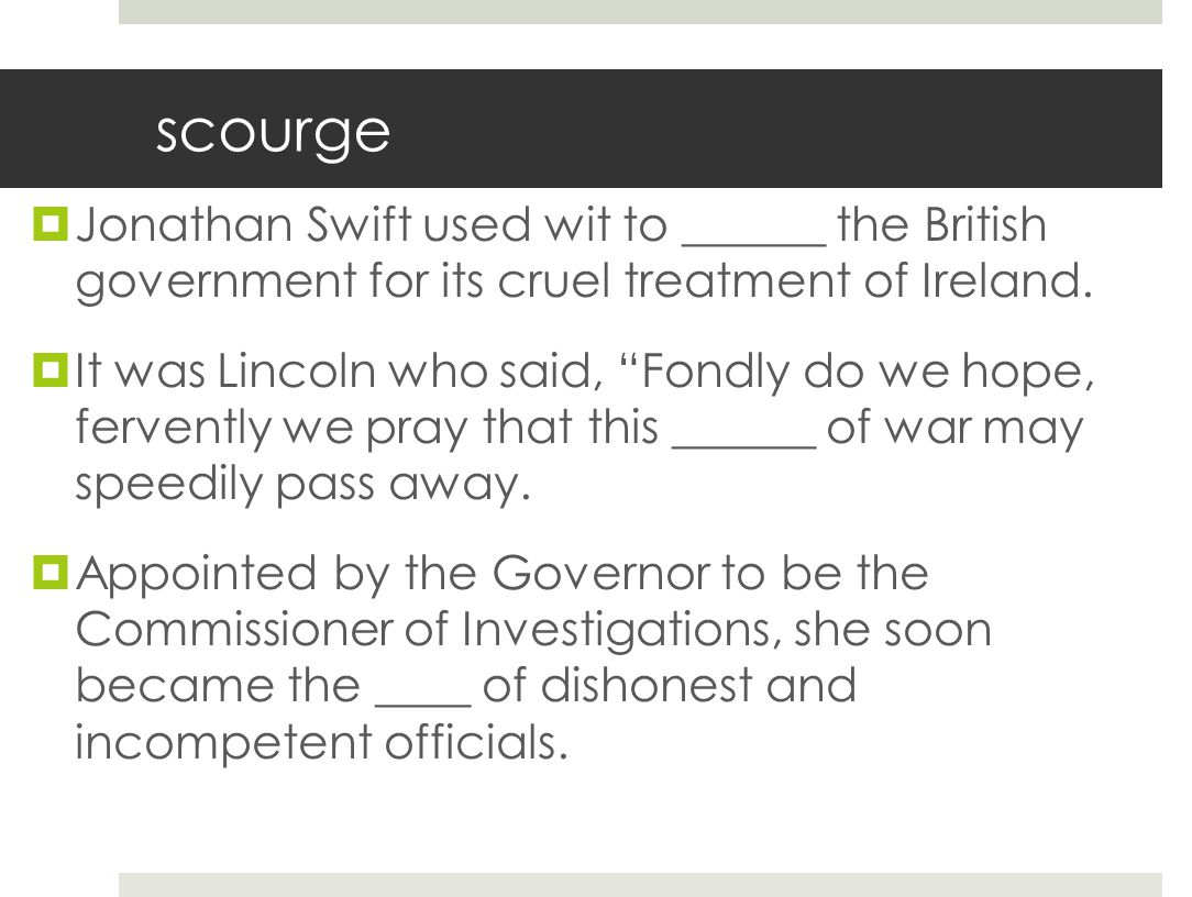 scourge Jonathan Swift used wit to ______ the British government for its cruel treatment of Ireland.
