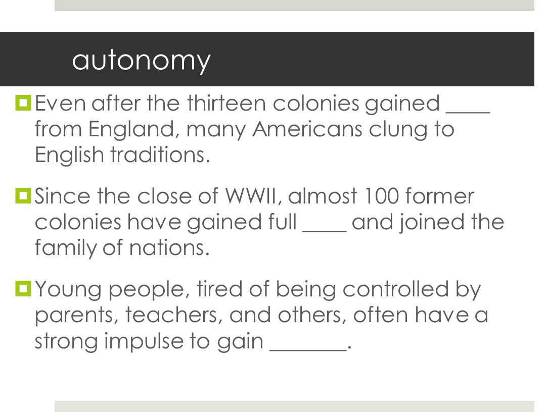 autonomy Even after the thirteen colonies gained ____ from England, many Americans clung to English traditions.