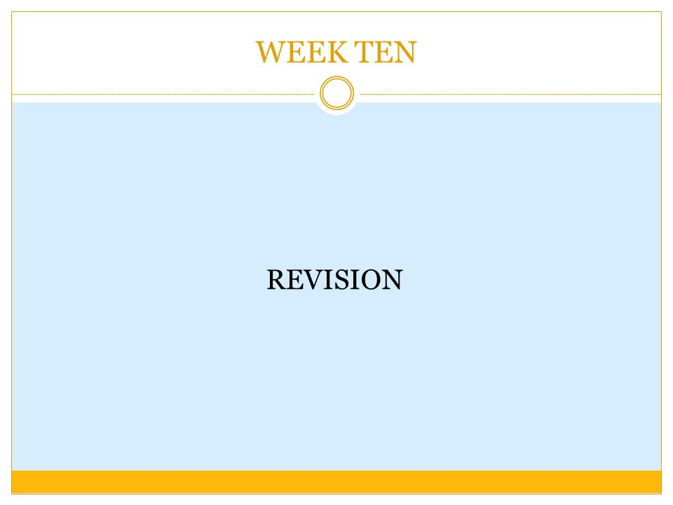 WEEK TEN REVISION