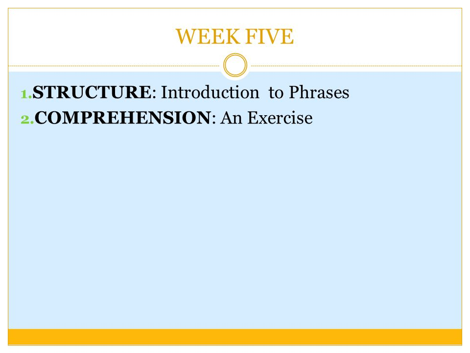 WEEK FIVE STRUCTURE: Introduction to Phrases