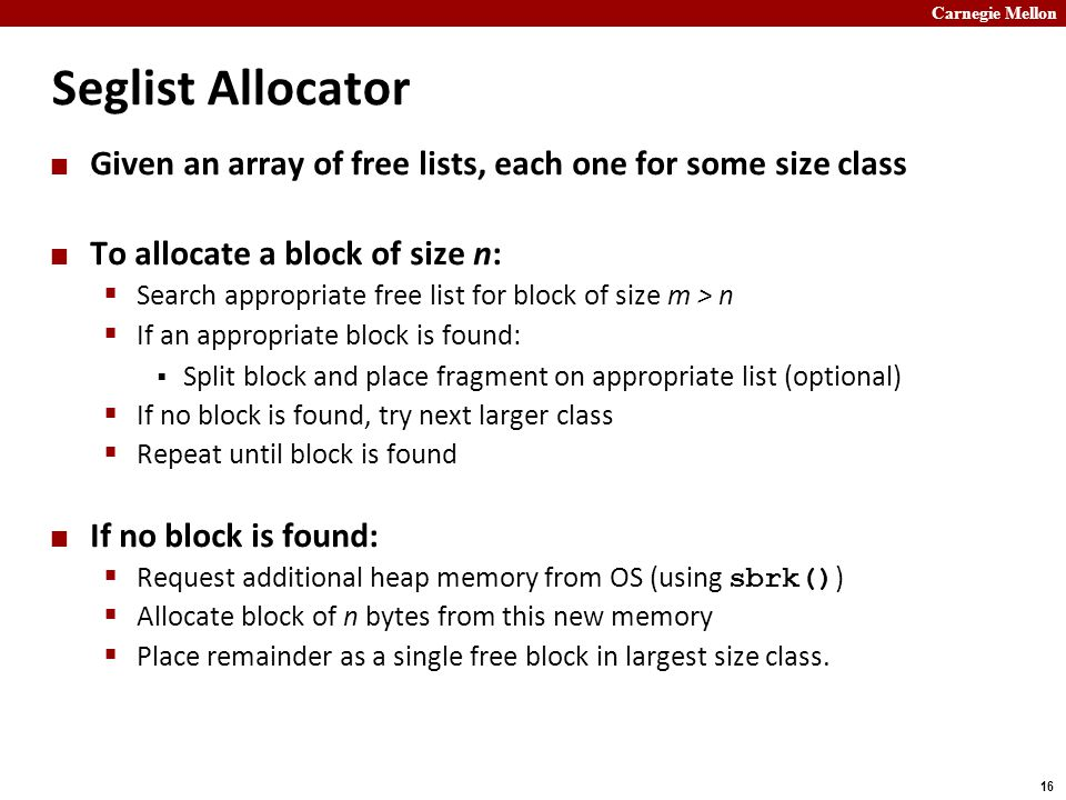 Seglist Allocator Given an array of free lists, each one for some size class. To allocate a block of size n: