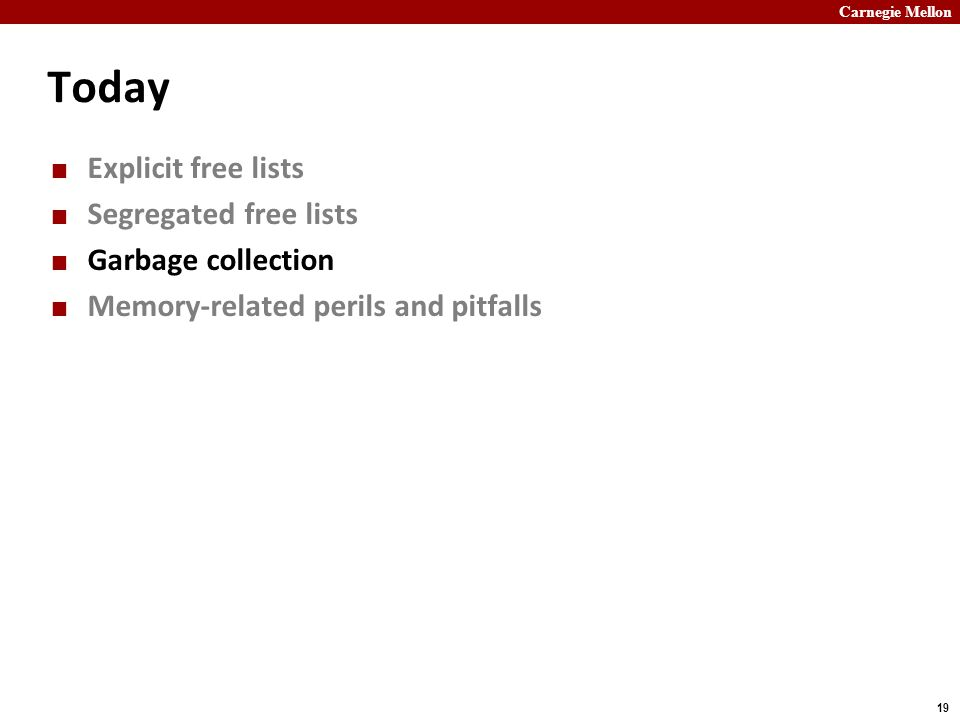Today Explicit free lists Segregated free lists Garbage collection