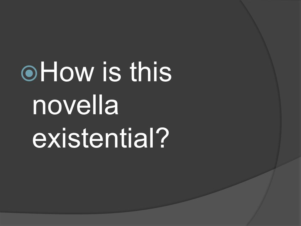 How is this novella existential