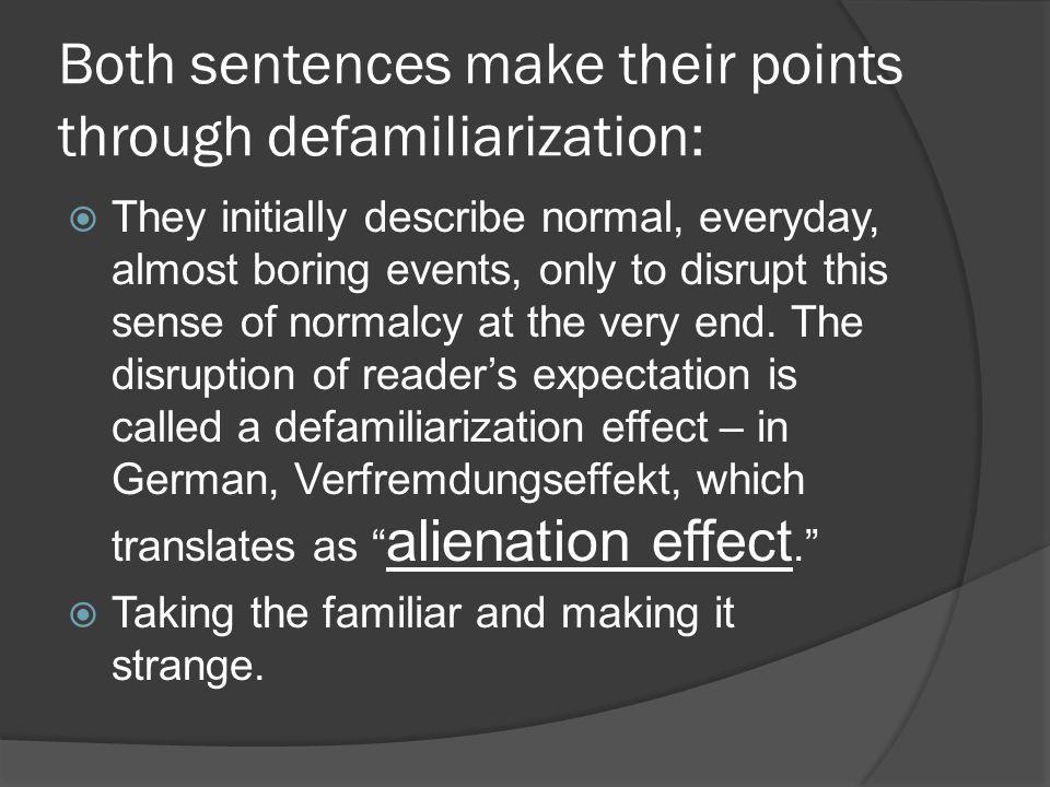 Both sentences make their points through defamiliarization: